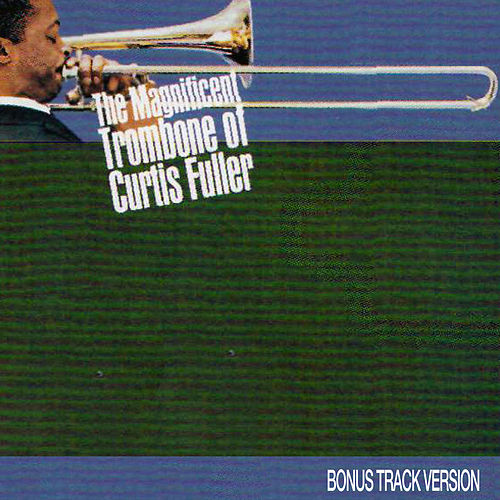 Play & Download The Magnificent Trombone of Curtis Fuller (Bonus Track Version) by Curtis Fuller | Napster