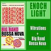 Play & Download Vibrations + Big Band Bossa Nova by Enoch Light | Napster