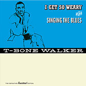 Play & Download I Get so Weary + Singing the Blues (Bonus Track Version) by T-Bone Walker | Napster