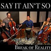 Play & Download Say It Ain't So by Break of Reality | Napster