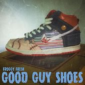 Good Guy Shoes by Froggy Fresh