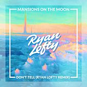Play & Download Don't Tell (Ryan Lofty Remix) by Mansions on the Moon | Napster