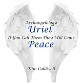 Play & Download Archangelology Uriel: If You Call Them They Will Come, Peace by Kim Caldwell | Napster