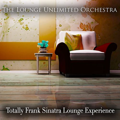 Play & Download Totally Frank Sinatra Lounge Experience by The Lounge Unlimited Orchestra | Napster