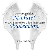 Archangelology: Michael (If You Call Them They Will Come) by Kim Caldwell