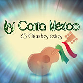 Play & Download Así Canta México - 25 Grandes Éxitos by Various Artists | Napster