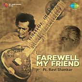 Farewell My Friend - Pt. Ravi Shankar by Ravi Shankar