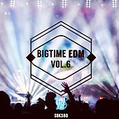 Play & Download Bigtime EDM, Vol. 6 by Various Artists | Napster
