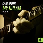 Play & Download My Dream, Vol. 4 by Carl Smith | Napster