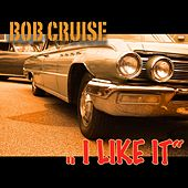 Play & Download I Like It by BOB CRUISE | Napster
