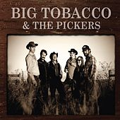 Play & Download Big Tobacco & the Pickers by Big Tobacco | Napster