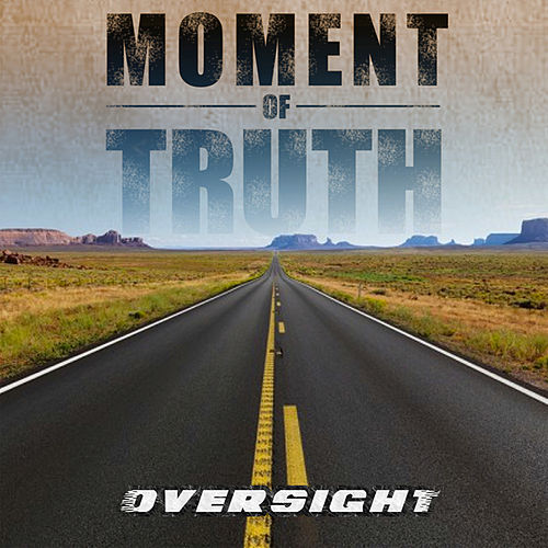 Moment Of Truth by Oversight