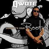 Play & Download Shawty It's Your Booty - Single by Qwote | Napster