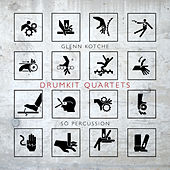Glenn Kotche: Drumkit Quartets by Various Artists