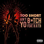Play & Download Ain't Yo Bitch (feat. B.O.T.B) by Too Short | Napster