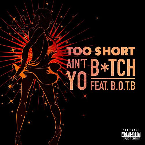 Ain't Yo Bitch (feat. B.O.T.B) von Too Short