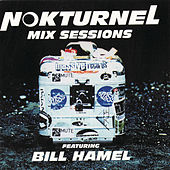 Play & Download Nokturnel Mix Sessions (Continuous DJ Mix by Bill Hamel) by Various Artists | Napster