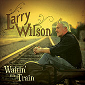 Play & Download Waitin' on a Train by Larry Wilson | Napster