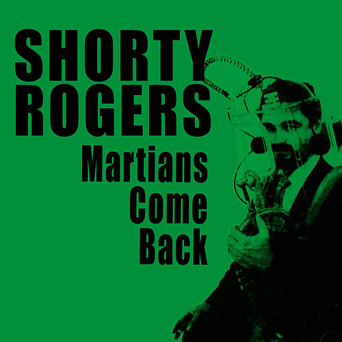 Play & Download Martians Come Back! (Bonus Track Version) by Shorty Rogers | Napster