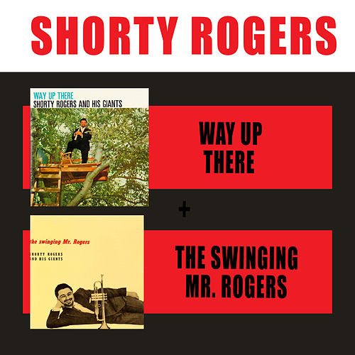 Play & Download Way up There + the Swinging Mr. Rogers by Shorty Rogers | Napster