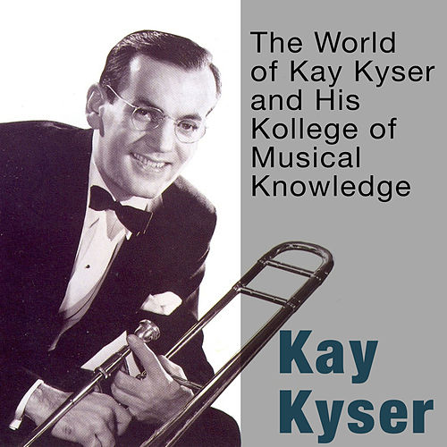 Play & Download The World of Kay Kyser and His Kollege of Musical Knowledge by Kay Kyser | Napster