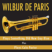 Plays Something Old New Gay Blue + Plays Cole Porter by Wilbur De Paris