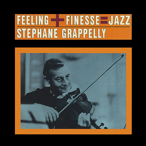 Play & Download Feeling + Finesse: Jazz (Bonus Track Version) by Stephane Grappelli | Napster
