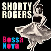 Bossa Nova (Bonus Track Version) by Shorty Rogers