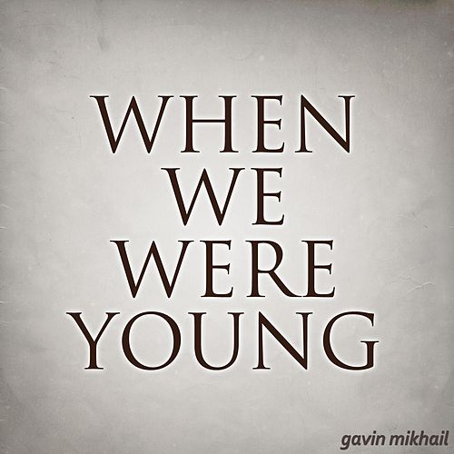 When We Were Young: When We Were Young (Single) By Gavin Mikhail