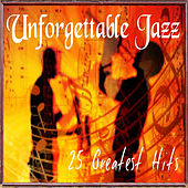 Play & Download Unforgettable Jazz - 25 Greatest Hits by Various Artists | Napster