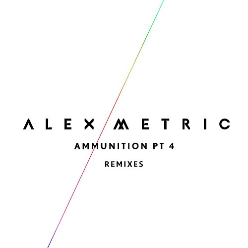 Play & Download Ammunition Pt. 4 (Remixes) by Alex Metric | Napster