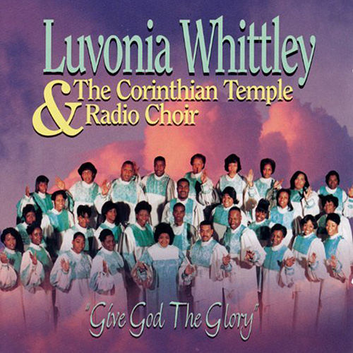 Play & Download Give God the Glory by Luvonia Whittley & The... | Napster
