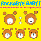 Lullaby Renditions of the Tragically Hip by Rockabye Baby!