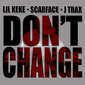 Play & Download Don't Change (feat. Scarface & J Trax) by Lil' Keke | Napster