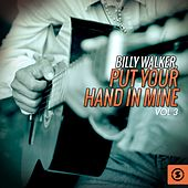 Put Your Hand in Mine, Vol. 3 by Billy Walker