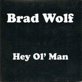 Hey Ol' Man by Brad Wolf