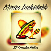 México Inolvidable - 25 Grandes Éxitos by Various Artists