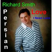Play & Download Persian Love I Need Love by Richard Smith | Napster