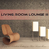 Living Room Lounge III - Enjoy the Chillout Edition in Your Sweet Home by Various Artists