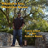 Play & Download Whatcha Say, Whatcha Know by Corey Ledet | Napster