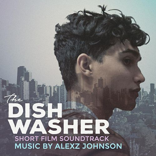 The Dishwasher (Original Short Film Soundtrack) by Alexz Johnson