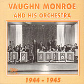 Vaughn Monroe and His Orchestra 1944-1945 by Vaughn Monroe