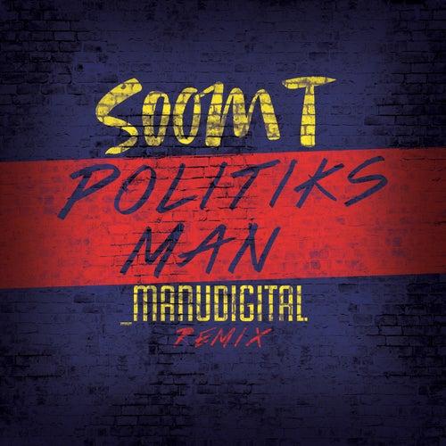 Play & Download Politiks Man (Manudigital Remix) - Single by Soom T | Napster