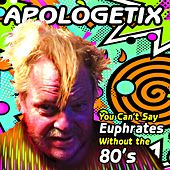 Play & Download You Can't Say Euphrates Without the 80's by ApologetiX | Napster