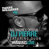 Play & Download Making Love (feat. Quon) by DJ Pierre | Napster