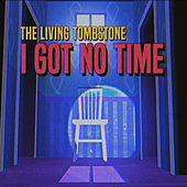 I Got No Time - Single by The Living Tombstone