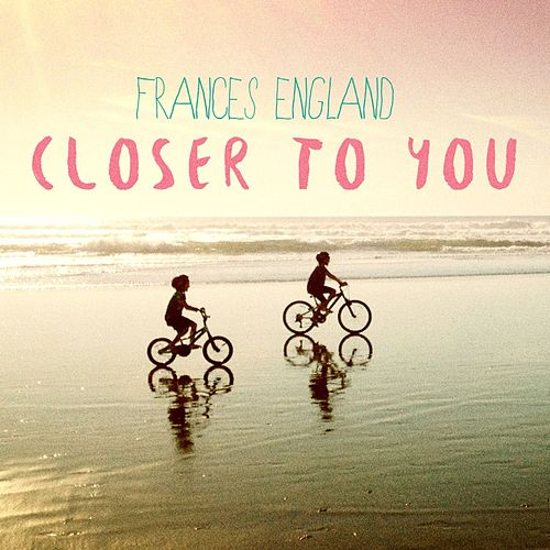 Closer to You by Frances England