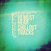 Play & Download 10 Must Hear Chillout Tracks - EP by Various Artists | Napster