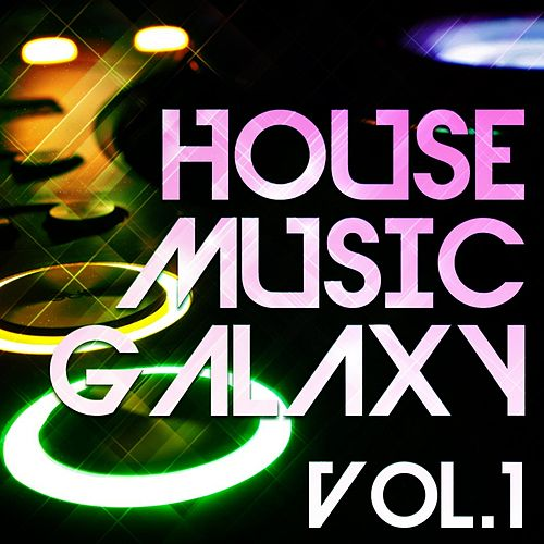 House Music Galaxy, Vol. 1 - EP by Various Artists