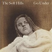 Play & Download Go Under by The Soft Hills | Napster